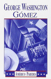 George Washington Gomez: A Mexicotexan Novel by Americo Paredes