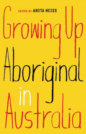 Growing Up Aboriginal in Australia edited by Anita Heiss book cover