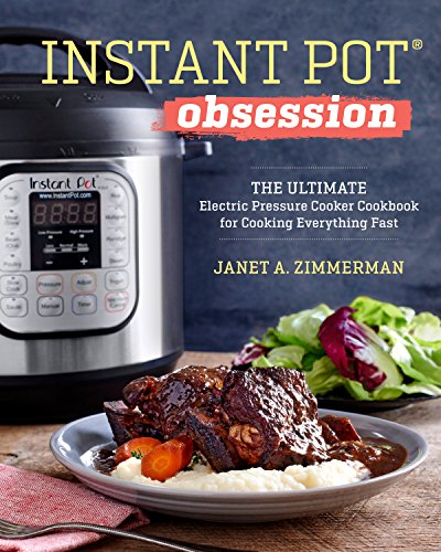 Instant Pot® Obsession The Ultimate Electric Pressure Cooker Cookbook for Cooking Everything Fast by Janet A. Zimmerman