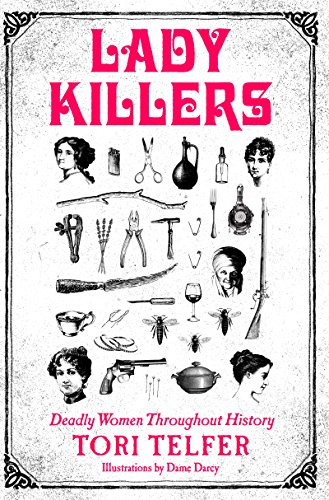 Lady Killers- Deadly Women Throughout History by Tori Telfer