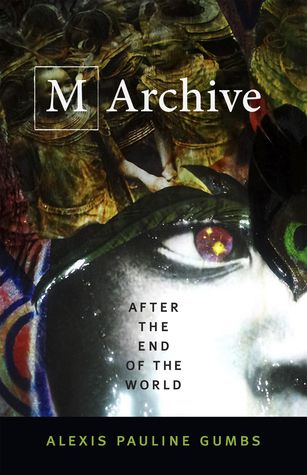 M Archive After The End of the World by Alexis Pauline Gumbs Cover
