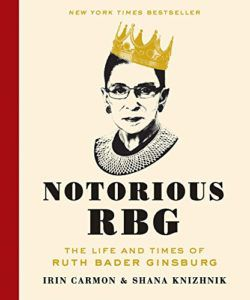 Notorious RBG- The Life and Times of Ruth Bader Ginsburg by Irin Carmon and Shana Knizhnik