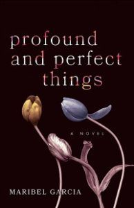 Profound and Perfect Things by Maribel Garcia