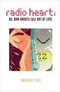 Radio Heart or How Robots Fall Out Of Love by Margaret Rhee Cover