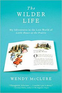 The Wilder Life- My Adventures in the Lost World of Little House on the Prairie