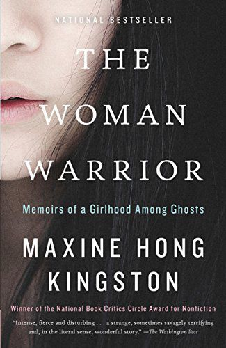 The Woman Warrior- Memoirs of a Girlhood Among Ghosts by Maxine Hong Kingston