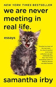 We Are Never Meeting in Real Life. by Samantha Irby