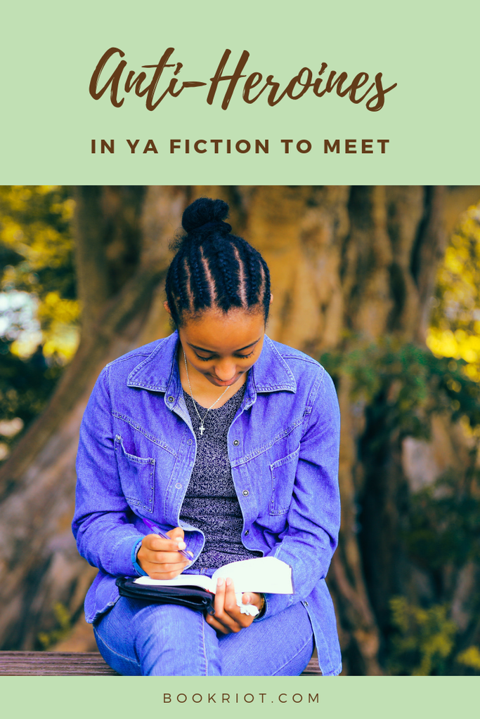Meet These 6 Anti-Heroines in YA Fiction | Book Riot