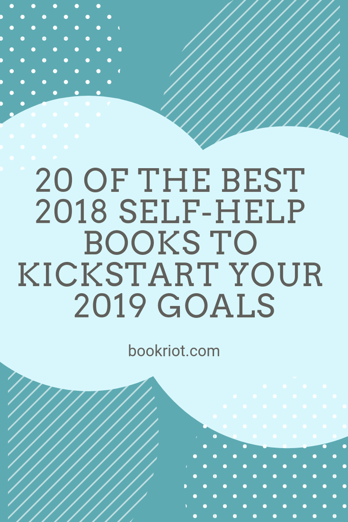 20 of the best self-help books from 2018 to kickstar your 2019 goals. self help | self help books | personal development | personal development books | great books to help you reach your goals