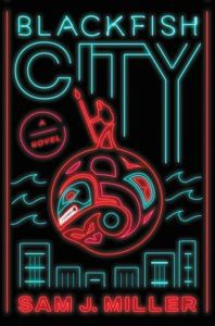 Blackfish City by Sam J. Miller, City Fantasy, Book Riot