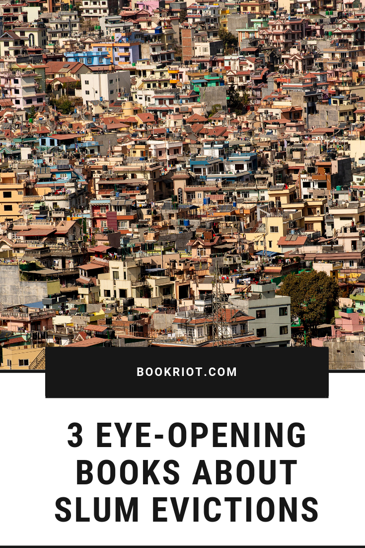 5 eye-opening novels about slum evictions. Where there are great nonfiction titles about slums and slum evictions, novels can shine an even brighter light into this reality. book lists | books about slums