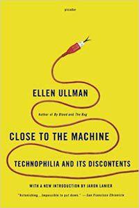 Close to the Machine by Ellen Ullman
