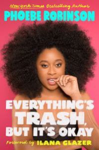 Everything's Trash, But It's Okay by Phoebe Robinson