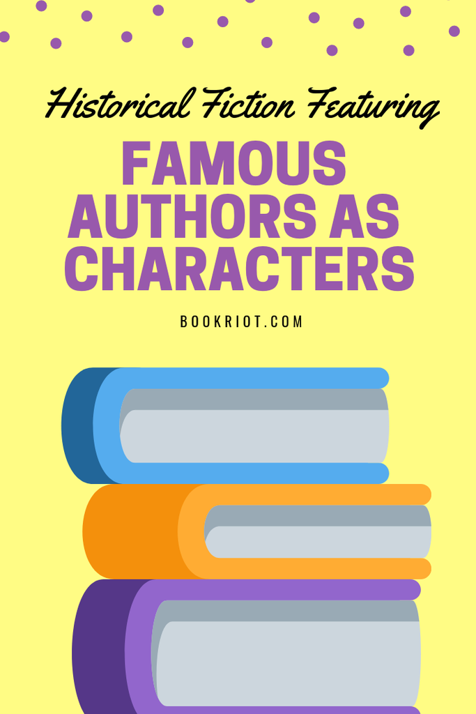 Dig into these historical fiction reads that feature famous authors as characters. book lists   historical fiction   historical fiction books   authors as fictional characters   famous authors as characters