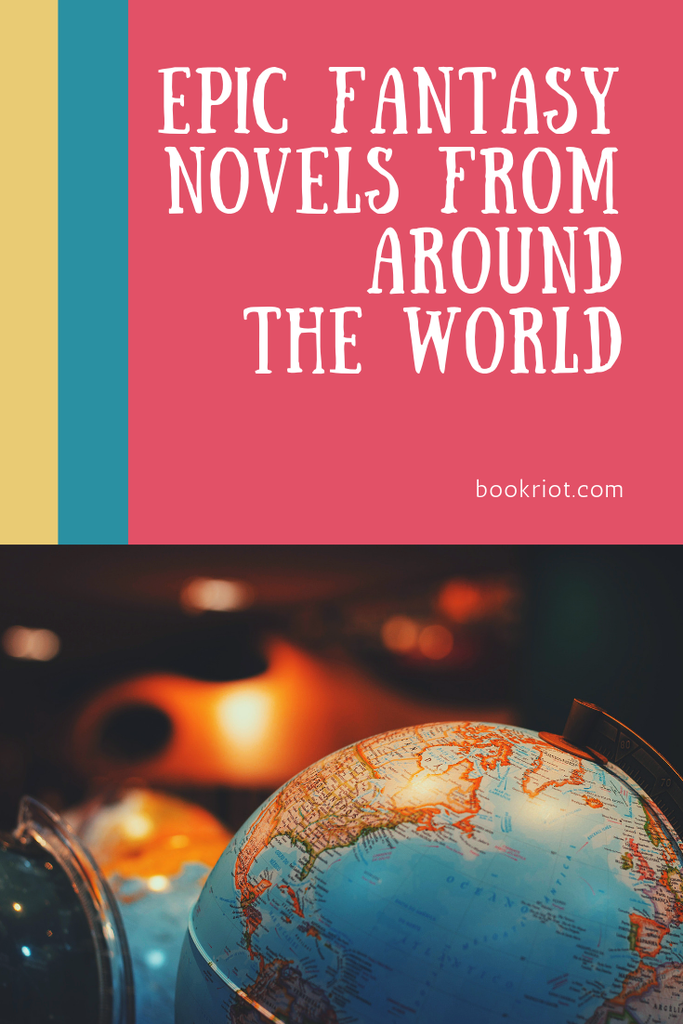 Get global with these epic fantasy novels from around the world. book lists | epic fantasy | epic fantasy books | fantasy book lists | epic fantasy from around the world | international fantasy novels