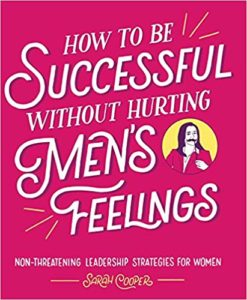 Cover of How to Be Successful without Hurting Men's Feelings by Sarah Cooper feminist books gift