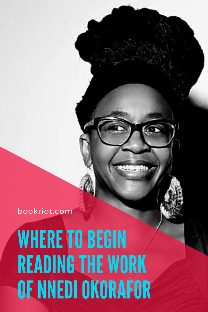 Curious about the work of author Nnedi Okorafor? Here's a guide for where to begin with her books. book lists | science fiction and fantasy books | books to read | Nnedi Okorafor books