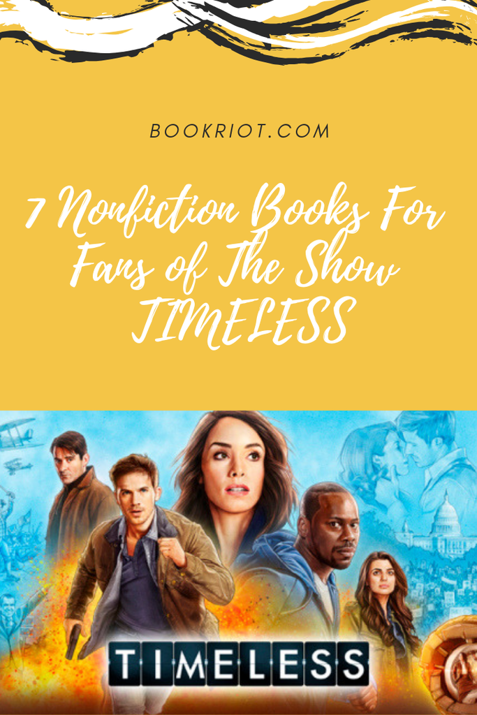 Love the show TIMELESS and miss it? Check out these 7 nonfiction books. TIMELESS show | books to read if you love TIMELESS | book lists | pop culture