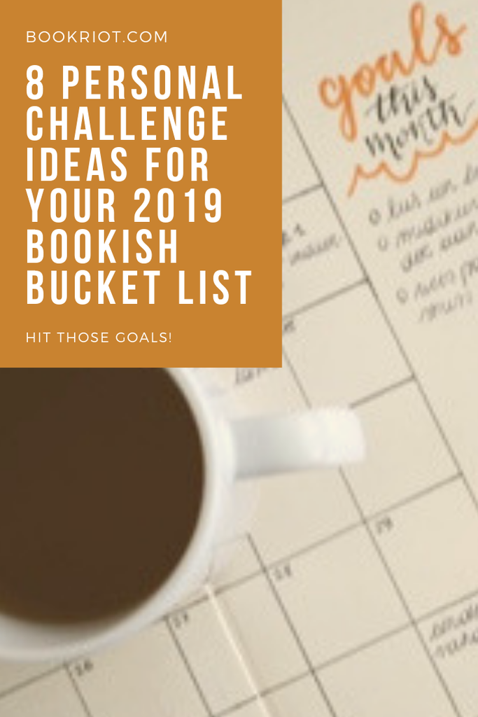 8 Personal Challenge Ideas For Your 2019 Bookish Bucket List Book Riot