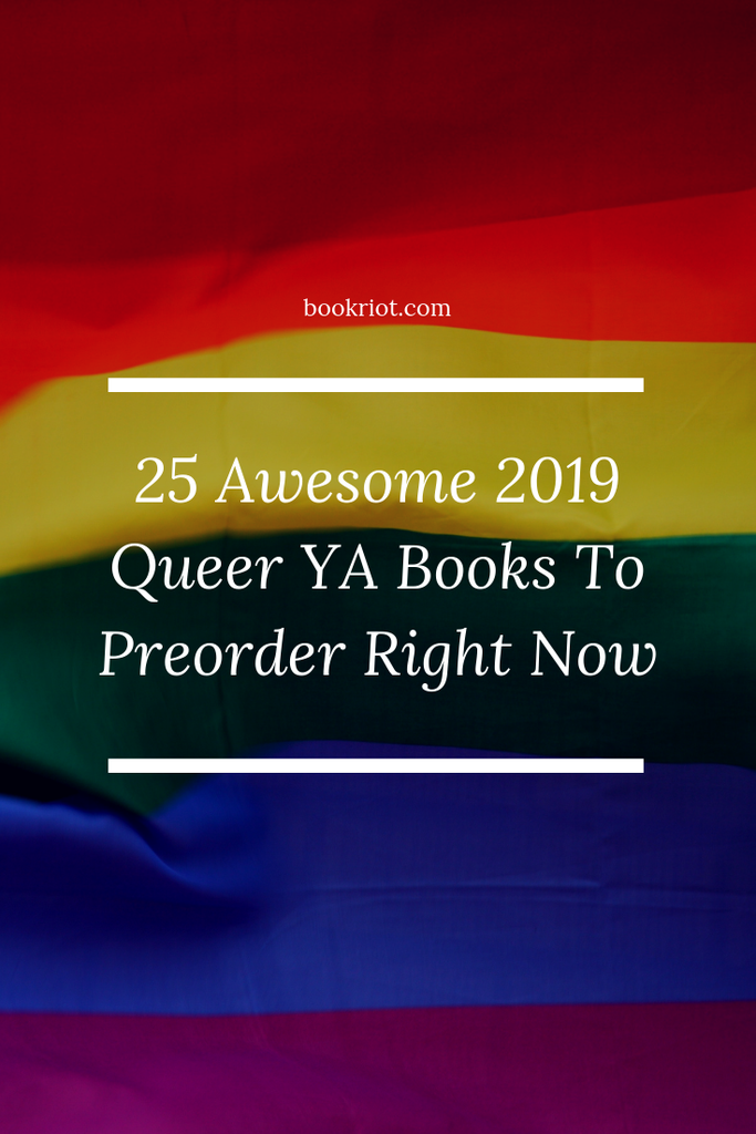 25 awesome 2019 queer YA books to preorder right now. Get these exciting LGBTQ books on your TBR. queer YA books | YA books | book lists | LGBTQ books | books to read | 2019 books | upcoming 2019 books | books to read in 2019 | #QueerBooks