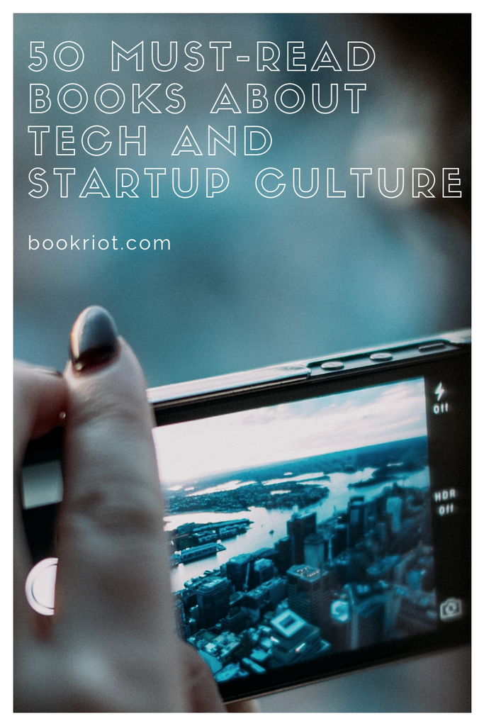 50 must-read books about tech and startup culture. book lists | nonfiction books | books about technology | books about startups | books about tech culture | book to read | book lists