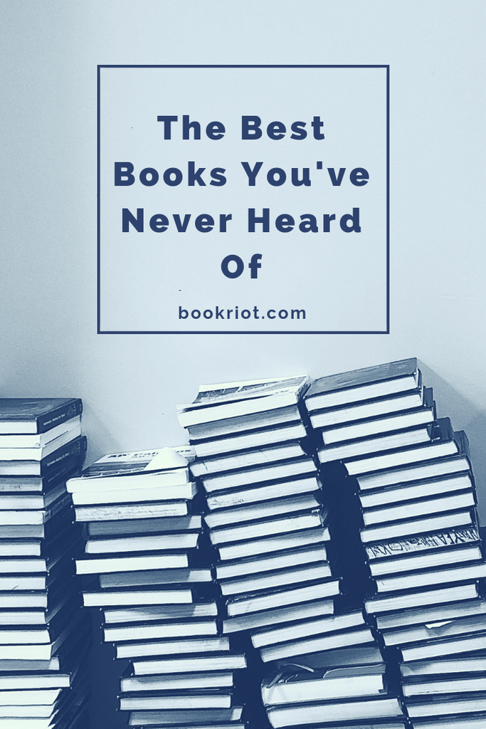 Pile these books onto your TBR because chances are, you don't have 'em there already. The best books you've never heard of. best books   best books you've never heard of   books to read   best books   book lists