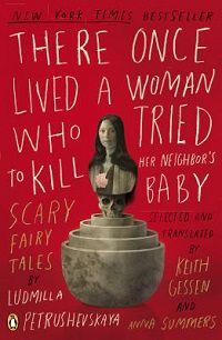 there once lived a woman who tried to kill her neighbor's baby scary fairy tales by ludmilla petrushevskaya