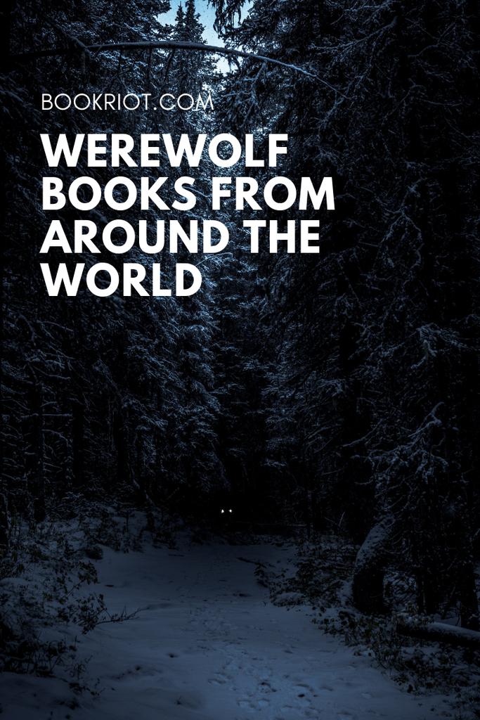 8 great werewolf stories from around the world. book lists | fantasy book lists | werewolf books | books about werewolves | werewolf stories from around the world