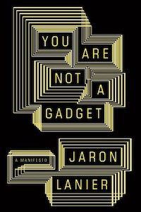 Cover of You Are Not A Gadget by Jaronr Lanier