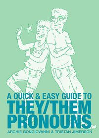 A Quick and Easy Guide ot They Them Pronouns by Archie Bongiovanni and Tristan Jimerson