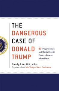 The Dangerous Case of Donald Trump by Bandy Lee