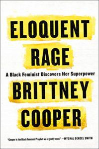 Eloquent Rage- A Black Feminist Discovers Her Superpower by Brittney C. Cooper