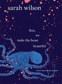 First We Make the Beast Beautiful by Sarah Wilson cover