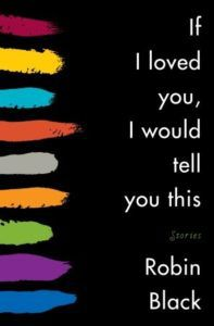 If I Loved You I Would Tell You This by Robin Black cover