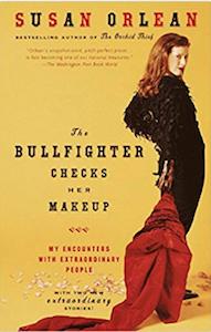 The Bullfighter Checks Her Makeup Susan Orlean cover