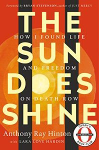 The Sun Does Shine How I Found Life and Freedom on Death Row by Anthony Ray Hinton and Lara Love Hardin