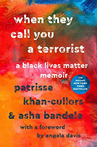 When They Call You a Terrorist- A Black Lives Matter Memoir by Patrisse Khan-Cullors and asha bandele