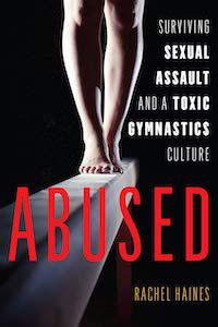 Abused: Surviving Sexual Assault and a Toxic Gymnastics Culture by Rachel Haines book cover