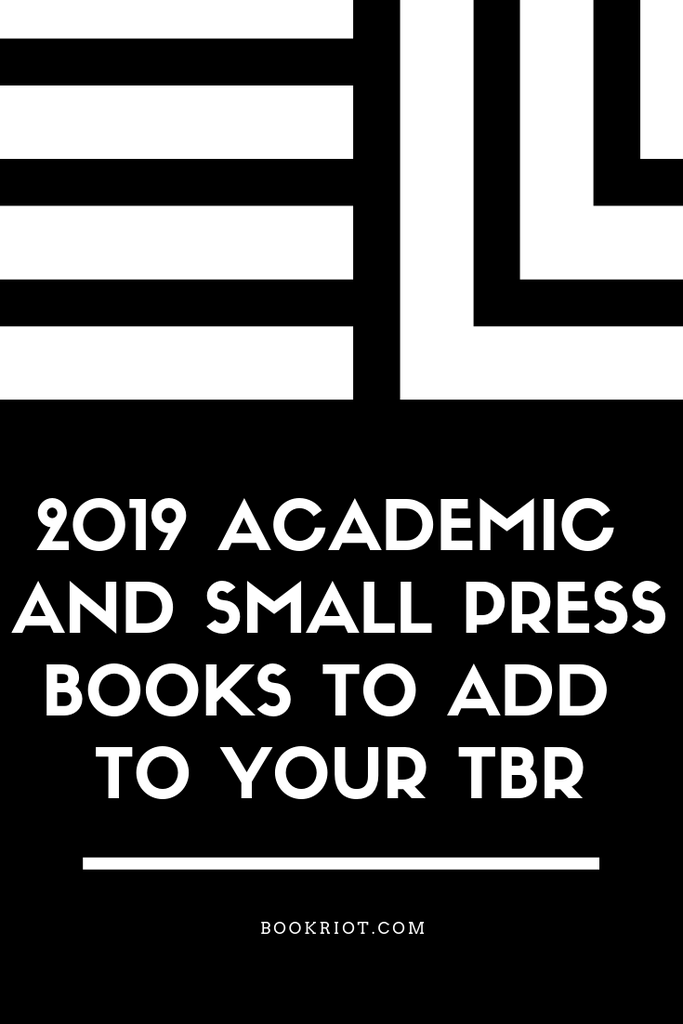 Add these great academic press and small press books to your to-be-read list. book lists | small press books | academic press books | 2019 upcoming books | books coming in 2019 | upcoming small press books