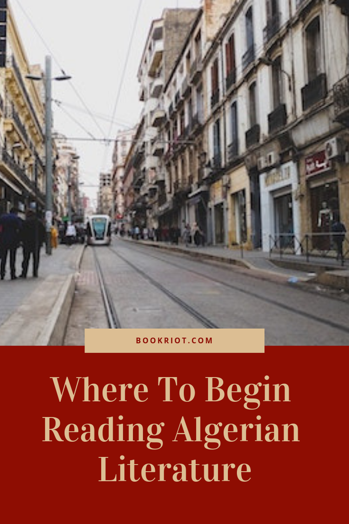 Where to begin reading works of Algerian literature. book lists | algerian literature | books from algeria | international literature