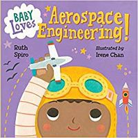 Cover of Baby Loves Aerospace Engineering by Ruth Spiro, illustrated by Irene Chan
