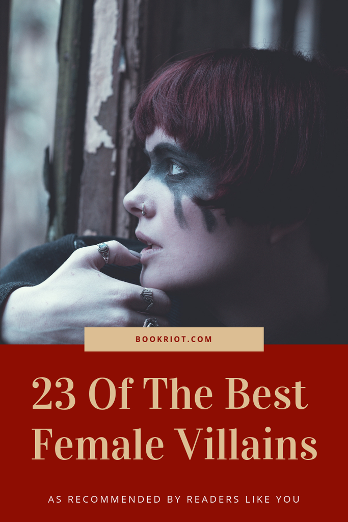 23 of the best female villains as recommended by readers. book lists | female villains | best villians
