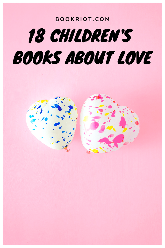 18 children's books about love, perfect for Valentine's Day -- or any day! children's books | books about love | children's books about love | valentines day books for kids | kids books about love | book lists | books for kids