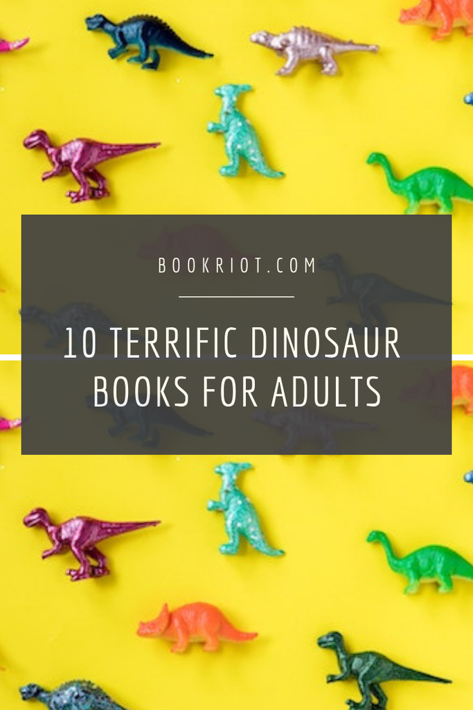 10 terrific dinosaur books for adults to sink your teeth into. book lists   adult books   books for adults   dinosaur books   dinosaur books for adults   science books