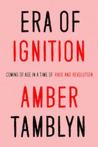 Era of Ignition: Coming of Age in a Time of Rage and Revolution by Amber Tamblyn book cover