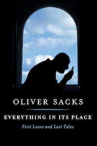 Everything in Its Place: First Loves and Last Tales by Oliver Sacks book cover