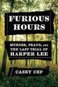 Furious Hours: Murder, Fraud, and the Last Trial of Harper Lee by Casey Cep book cover
