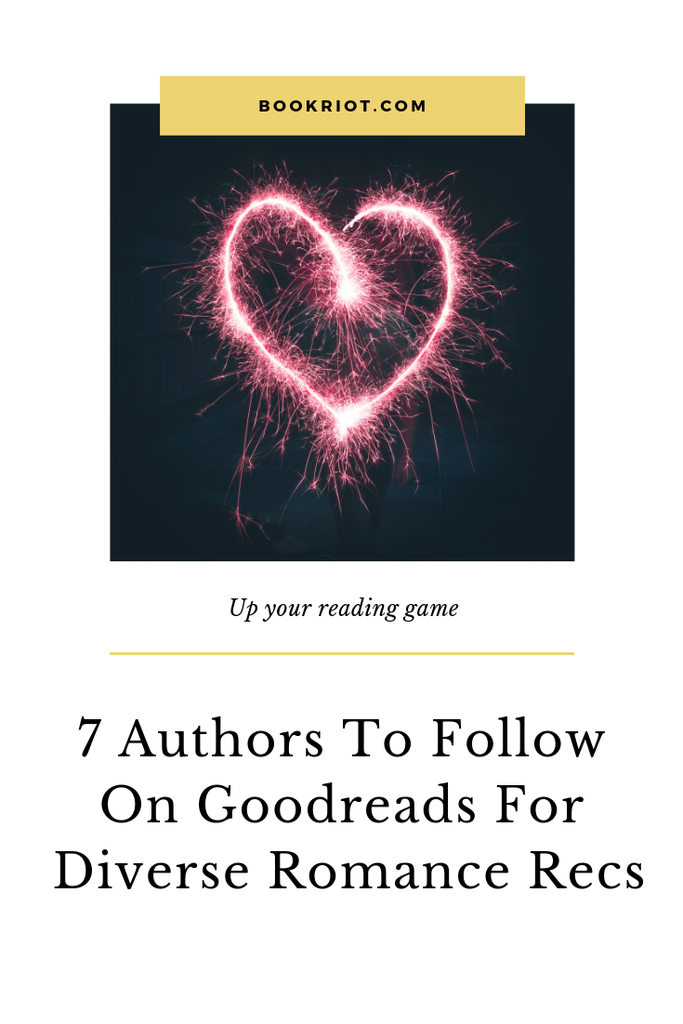 Want to add more diverse romance reads in your life? You'll want to follow these 7 authors on Goodreads. Your TBR will be happy you did. authors | authors on goodreads | authors to follow on social media | reading recommendations | romance books | romance book recommendations
