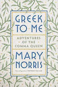 Greek to Me: Adventures of the Comma Queen by Mary Norris book cover