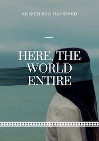here-the-world-entire-anwen-kya-hayward